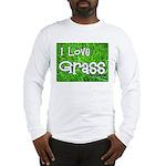 I Love Grass Long Sleeve T-Shirt