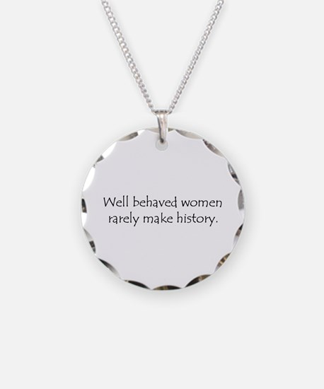 Cute Well behaved women rarely make history Necklace Circle Charm