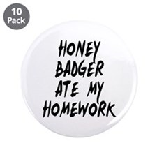 "Honey Badger Ate My Homework 3.5"" Button (10 pack)"