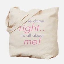 You're Damn Right Its all Abo Tote Bag