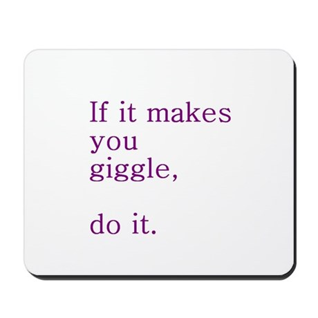 If it makes you giggle, do it. Mousepad