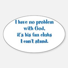 I have no problem with God Sticker (Oval)