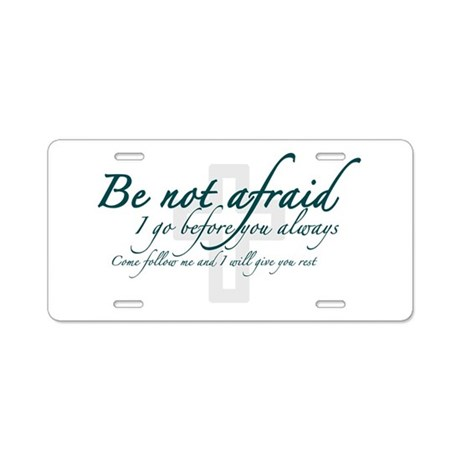 Be Not Afraid - Religious Aluminum License Plate