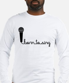 Born to Sing Long Sleeve T-Shirt