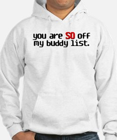You're SO Off My Buddy List Hoodie