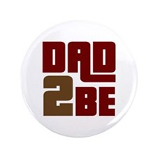 """Dad 2 Be 3.5"""" Button"""