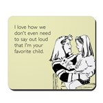 I'm Your Favorite Child Mousepad