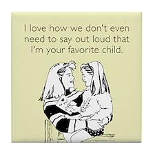 I'm Your Favorite Child Tile Coaster