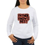 Father Knows Best Women's Long Sleeve T-Shirt