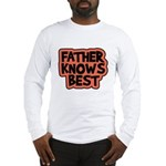 Father Knows Best Long Sleeve T-Shirt