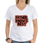 Father Knows Best Women's V-Neck T-Shirt
