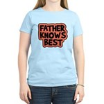 Father Knows Best Women's Light T-Shirt