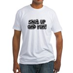 Shut Up and Run Fitted T-Shirt