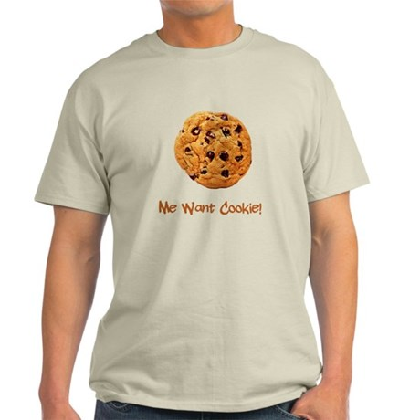 Me Want Cookie Light T-Shirt