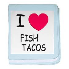 I heart fish tacos baby blanket