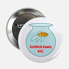 Goldfish Bowls Kill Button