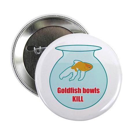 "Goldfish Bowls Kill 2.25"" Button (10 pack)"