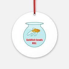 Goldfish Bowls Kill Ornament (Round)