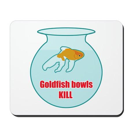 Goldfish Bowls Kill Mousepad