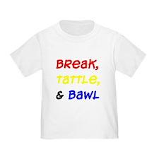 Break, Tattle, & Bawl T