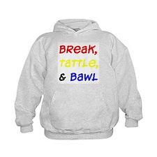 Break, Tattle, & Bawl Hoodie