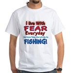 I LIVE WITH FEAR White T-Shirt