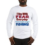 I LIVE WITH FEAR Long Sleeve T-Shirt