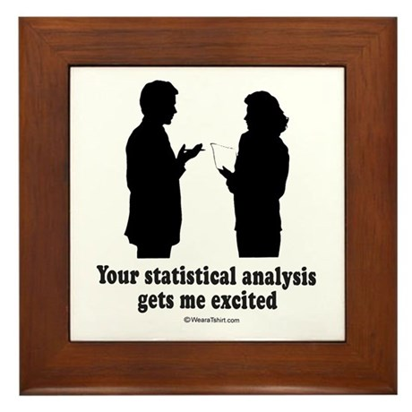 Your statistical analysis gets me excited - Framed
