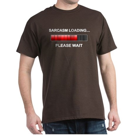 CafePress Sarcasm Loading Dark T-Shirt