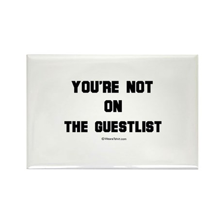 You're not on the guestlist - Rectangle Magnet