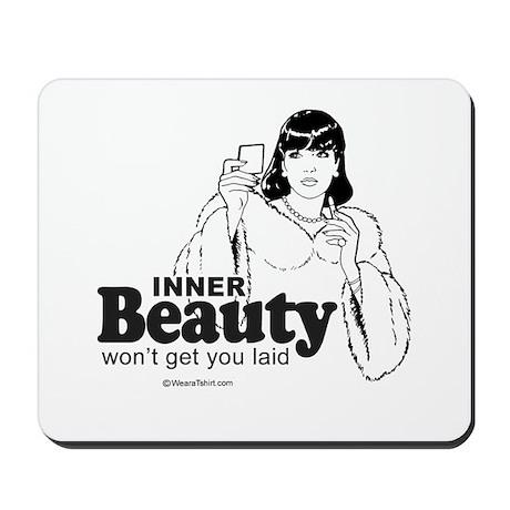 Inner beauty never got anyone laid - Mousepad