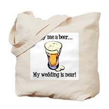 Buy Me a Beer...My Wedding is Near! Tote Bag