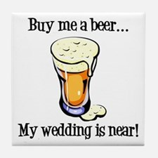 Buy Me a Beer...My Wedding is Near! Tile Coaster