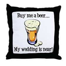 Buy Me a Beer...My Wedding is Near! Throw Pillow