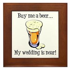 Buy Me a Beer...My Wedding is Near! Framed Tile