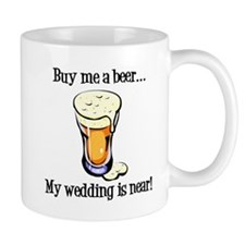 Buy Me a Beer...My Wedding is Near! Mug