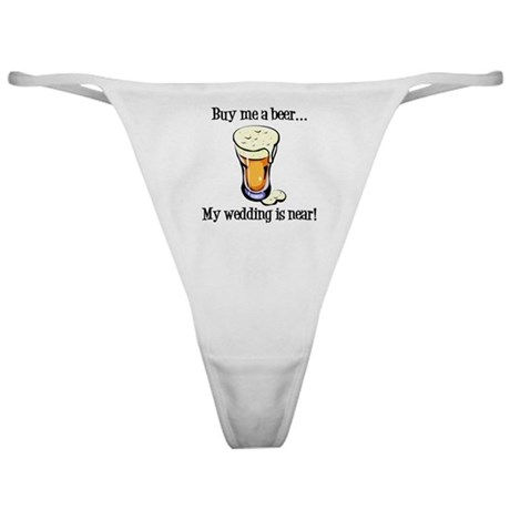 Buy Me a Beer...My Wedding is Near! Classic Thong
