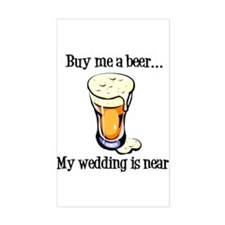 Buy Me a Beer...My Wedding is Near! Decal