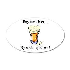 Buy Me a Beer...My Wedding is Near! 22x14 Oval Wal