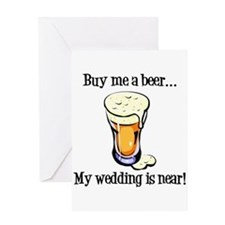 Buy Me a Beer...My Wedding is Near! Greeting Card