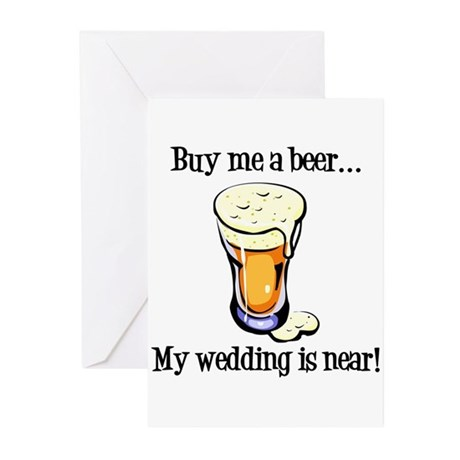 Buy Me a Beer...My Wedding is Near! Greeting Cards