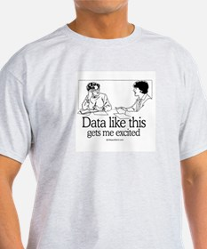 Data like this gets me excited -  Ash Grey T-Shirt