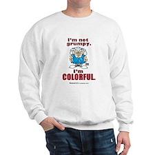 I'm not grumpy. I'm colorful. Sweatshirt