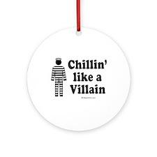 Chillin' like a villain -  Ornament (Round)