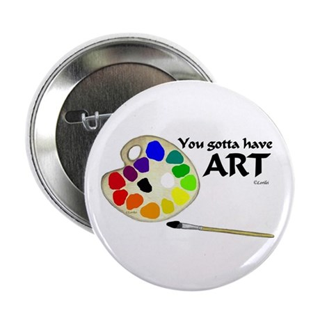 "You Gotta Have ART 2.25"" Button"