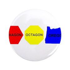 """Hexagon, Octagon, Oregon 3.5"""" Button"""