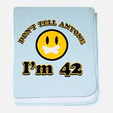 Don't tell anybody I'm 42 baby blanket