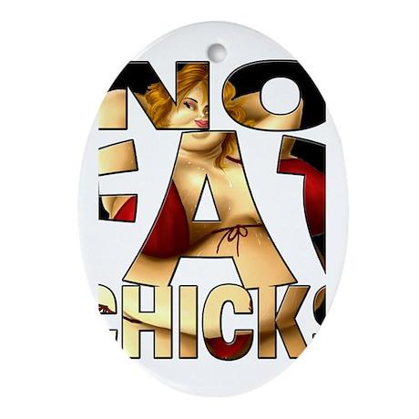 NO FAT CHICKS 1 Ornament (Oval)
