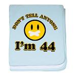 Don't tell anybody I'm 44 baby blanket