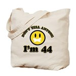 Don't tell anybody I'm 44 Tote Bag